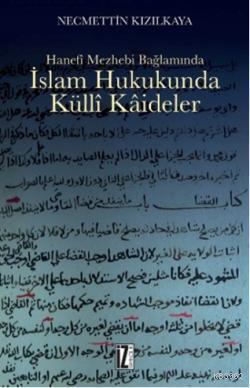 İslam Hukukunda Külli Kaideler; Hanefi Mezhebi Bağlamında