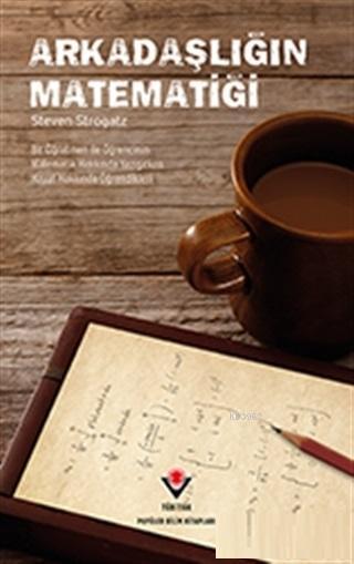Arkadaşlığın Matematiği; Bir Öğretmen ile Öğrencinin Matematik Hakkında Yazışırken Hayat Hakkında Öğrendikleri