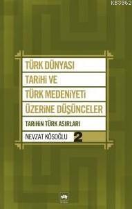 Türk Dünyası Tarihi ve Türk Medeniyeti Üzerine Düşünceler 2; Tarihin Türk Asırları