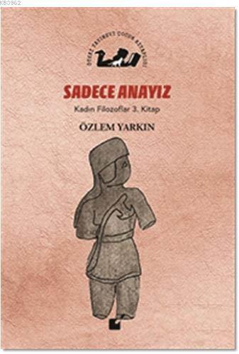 Sadece Anayız - Kadın Filozoflar 3. Kitap