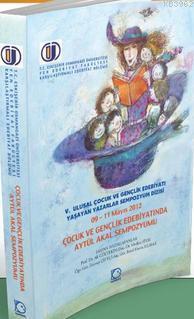 V. Ulusal Çocuk ve Gençlik Edebiyatı Yaşayan Yazarlar Sempozyum Dizisi; Çocuk ve Gençlik Edebiyatında Aytül Akal Sempozyumu