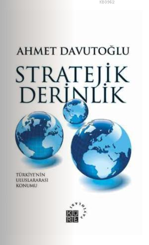 Stratejik Derinlik; Türkiye'nin Uluslararası Konumu (Karton Kapak)