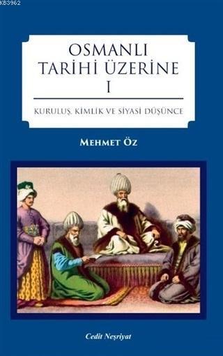 Osmanlı Tarihi Üzerine 1; Kuruluş, Kimlik ve Siyasi Düşünce
