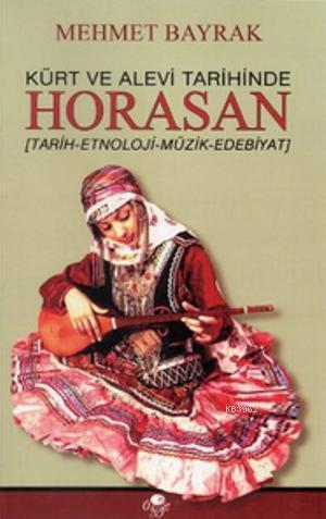 Kürt ve Alevi Tarihinde Horasan; Tarih - Etnoloji - Müzik - Edebiyat