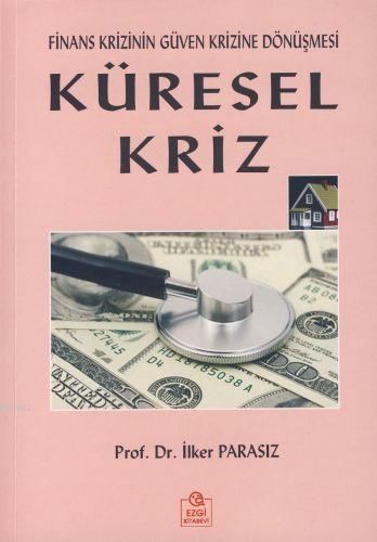 Küresel Kriz; Finans Krizinin Güven Krizine Dönüşmesi