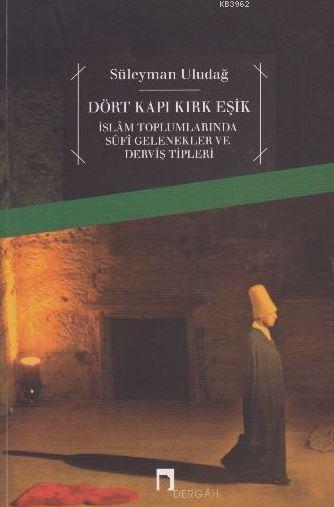 Dört Kapı Kırk Eşik; İslam Toplumlarında Sufi Gelenekler ve Derviş Tipleri