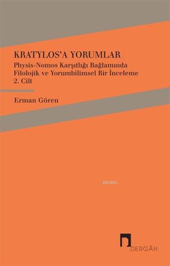 Kratylos'a Yorumlar 2. Cilt; Physis - Nomos Karşıtlığı Bağlamında Filolojik ve Yorumbilimsel Bir İnceleme