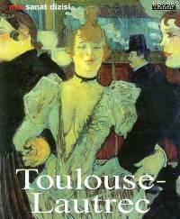 Henri De Toulouse - Lautrec; Hayatı ve Eserleri