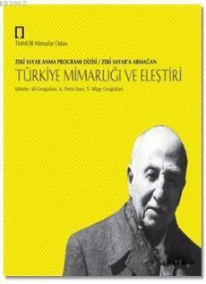 Türkiye Mimarlığı ve Eleştiri; Zeki Sayar Anma Programı Dizisi / Zeki Sayar'a Armağan