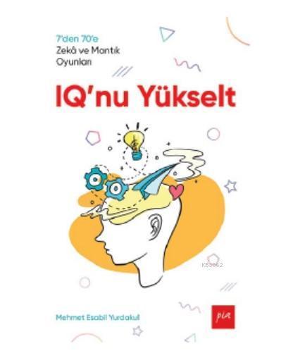 IQ'nu Yükselt; 7'den 70'e Zekâ ve Mantık Oyunları
