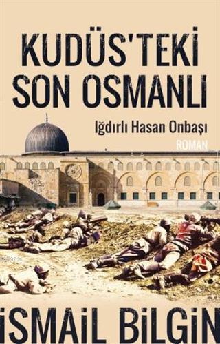 Kudüsteki Son Osmanlı; Iğdırlı Hasan Onbaşı