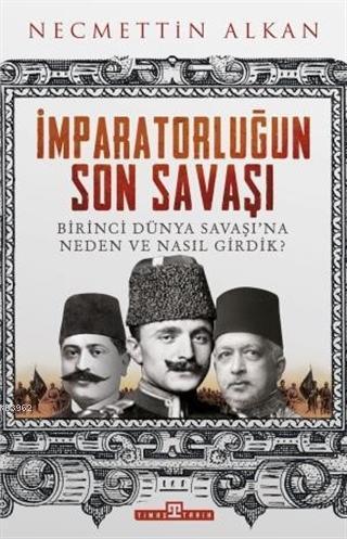 İmparatorluğun Son Savaşı; Birinci Dünya Savaşı'na Neden ve Nasıl Girdik?