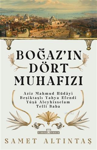 Boğazın Dört Muhafızı; Aziz Mahmud Hüdayi, Beşiktaşlı Yahya Efendi, Yuşa Aleyhisselam, Telli Baba