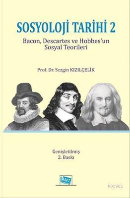 Sosyoloji Tarihi 2 Bacon, Descartes ve Hobbes'un Sosyal Teorileri