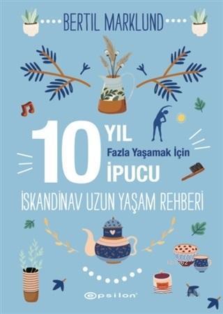İskandinav Uzun Yaşam Rehberi; 10 Yıl Fazla Yaşamak İçin İpucu