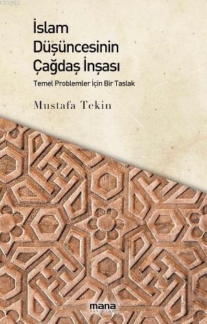 İslam Düşüncesinin Çağdaş İnşası; Temel Problemler İçin Bir Taslak