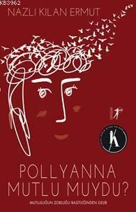 Pollyanna Mutlu Muydu?; Mutluluğun Zorluğu Basitliğinden Gelir