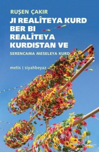 Ji Realîteya Kurd Ber Bi Realitêya Kurdistan; Ve Serencama meseleya Kurd