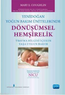 Yenidoğan Yoğun Bakım Ünitelerinde Dönüşümsel Hemşirelik; Travma Bilgisi İçeren Yaşa Uygun Bakım
