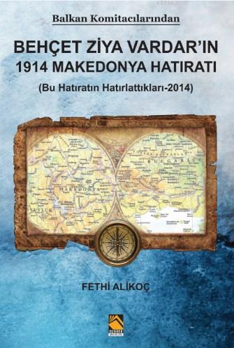 Balkan Komitacilarından Behçet Ziya Vardar'ın 1914 Makedonya Hatıratı; (Bu Hatıratın Hatırlattıkları-2014)