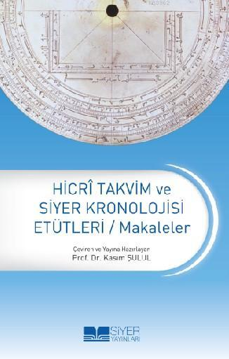 Hicri Takvim ve Siyer Kronolojisi Etütleri