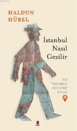İstanbul Nasıl Gezilir; Bir İstanbul Kültürü Kitabı 6