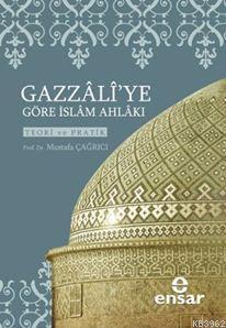 Gazzali'ye Göre İslam Ahlakı; Teori ve Pratik