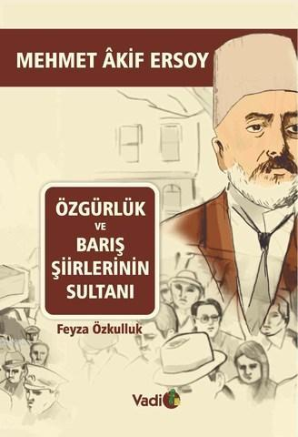 Özgürlük ve Barış Şiirlerinin Sultanı; Mehmet Akif Ersoy