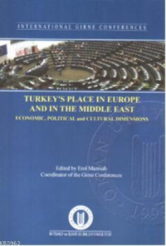 Turkey's Place In Europe and The Middle East; Economic, Political and Cultural Dimensions