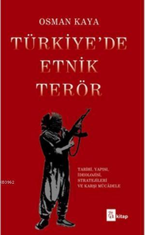 Türkiye'de Etnik Terör; Tarihi, Yapısı, İdeolojisi, Stratejileri ve Karşı Mücadele