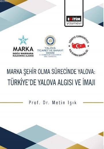 Marka Şehir Olma Sürecinde Yalova; Türkiye'de Yalova Algısı ve İmajı