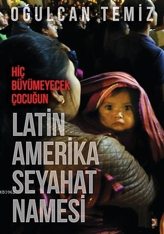 Hiç Büyümeyecek Çocuğun Latin Amerika Seyahatnamesi