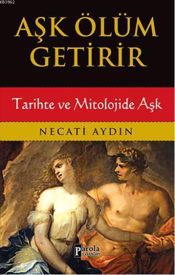 Aşk Ölüm Getirir; Tarihte ve Mitolojide Aşk