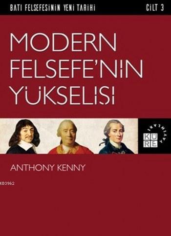 Modern Felsefe'nin Yükselişi; Batı Felsefesinin Yeni Tarihi 3. Cilt