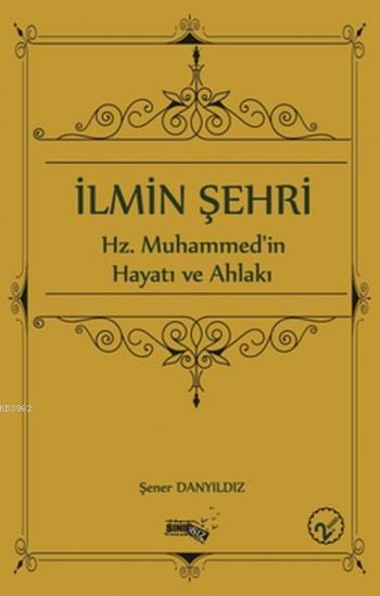 İlmin Şehri; Hz.Muhammed'in Hayatı ve Ahlakı