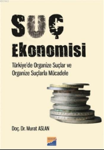 Suç Ekonomisi; Türkiye'de Organize Suçlar ve Organize Suçlarla Mücadele