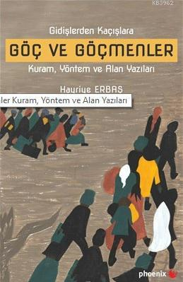 Göç ve Göçmenler; Gidişlerden Kaçışlara Kuram, Yöntem ve Alan Yazıları