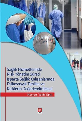 Sağlık Hizmetlerinde Risk Yönetim Süreci; Isparta Sağlık Çalışanlarında Psikososyal Tehlike ve Risklerin Değerlendirilmesi