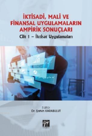 İktisadi, Mali ve Finansal Uygulamaların Ampirik Sonuçları; Cilt 1- İktisat Uygulamaları