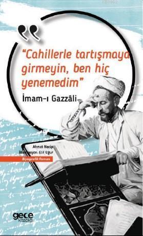 Cahillerle Tartışmaya Girmeyin Ben Hiç Yenemedim; İmam-ı Gazzali