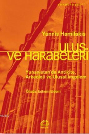 Ulus ve Harabeler; Yunanistan'da Antikite, Arkeoloji ve Ulusal İmgelem