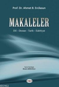 Makaleler; Dil - Destan - Tarih - Edebiyat