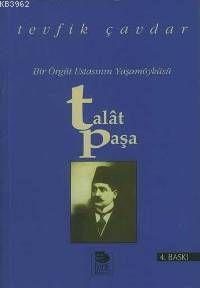 Bir Örgüt Ustasının Yaşamöyküsü - Talat Paşa