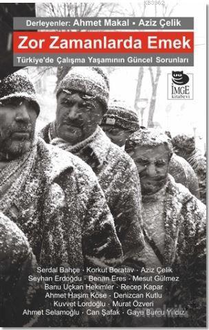 Zor Zamanlarda Emek; Türkiye'de Çalışma Yaşamının Güncel Sorunları