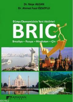 Dünya Ekonomisinin Yeni Aktörleri BRIC; Brezilya-Rusya-Hindistan-Çin