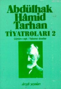Abdülhak Hâmid Tarhan´ın Tiyatroları 2; Cünûn-ı Aşk, Yabancı Dostlar