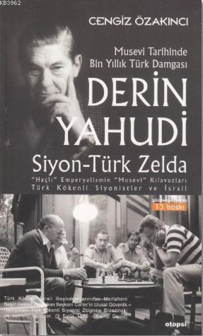 Derin Yahudi; Siyon - Türk - Zelda / Musevi Tarihinde Bin Yıllık Türk Damgası