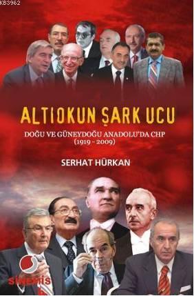 Altıokun Şark Ucu; Doğu ve Güneydoğu Anadolu'da CHP (1919-2009