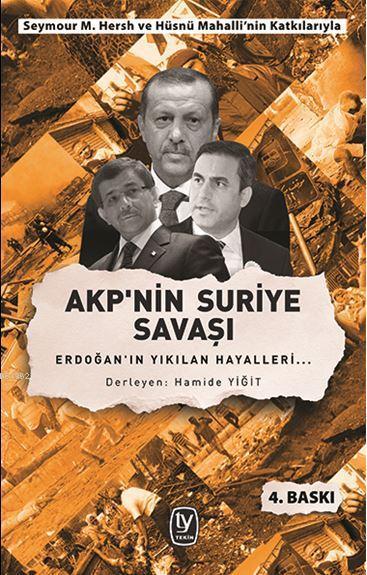 Akp'nin Suriye Savaşı; Erdoğan'ın Yıkılan Hayalleri