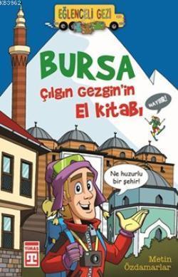 Bursa - Çılgın Gezgin'in El Kitabı; Eğlenceli Gezi, 10+ Yaş
